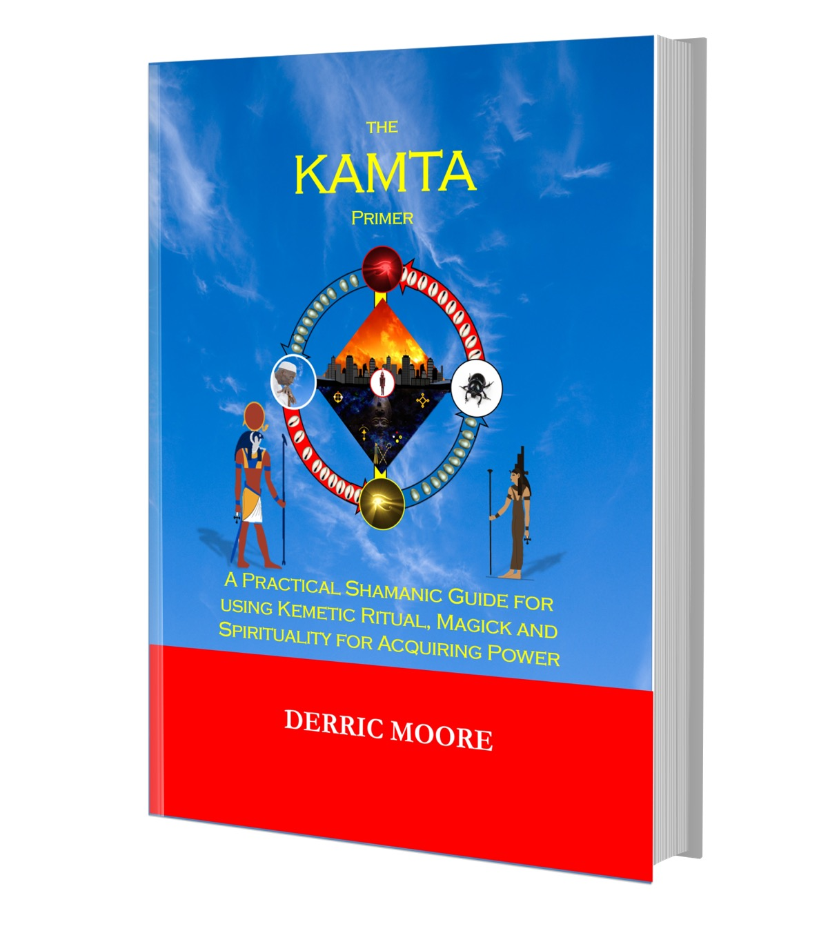 The KAMTA Primer: A Practical Shamanic Guide for using Kemetic Ritual, Magick and Spirituality for Acquiring Power