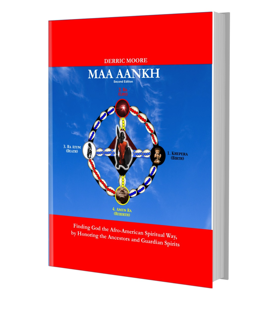 MAA ANKH Volume I: Finding God the Afro-American Spiritual Way, by Honoring the Ancestors and Guardian Spirits