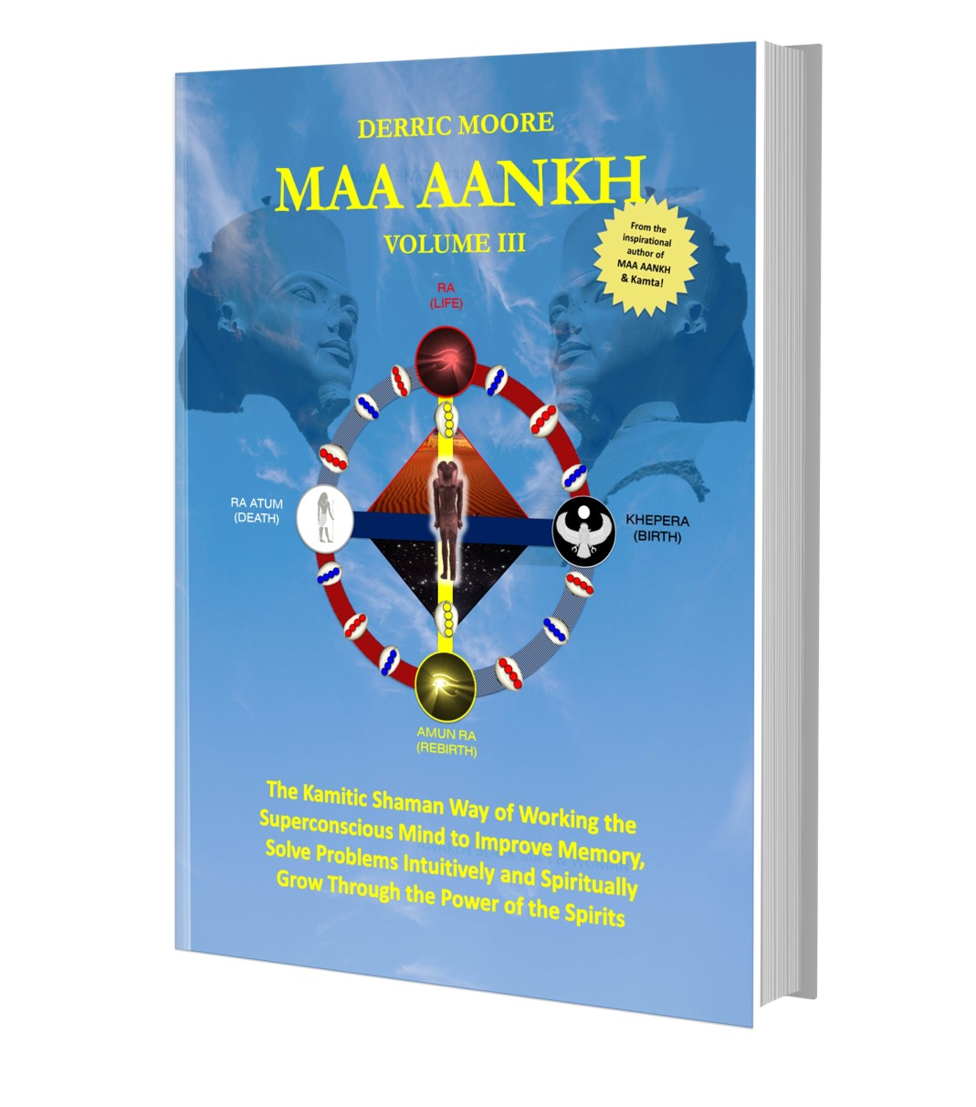 MAA AANKH Volume III: The Kamitic Shaman Way of Working the Superconscious Mind to Improve Memory, Solve Problems Intuitively